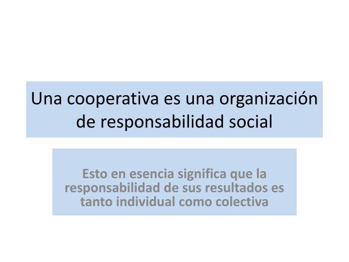 Una cooperativa es una organizaci n de responsabilidad social
