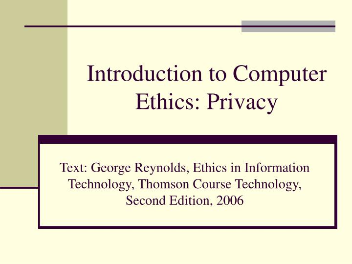information technology ethics privacy A definition of ethics is moral principles that govern a person or group's behavior in other words, doing what the law requires, and rules for distinguishing between right and wrong also, ethics may have much to do with one's religious beliefs.