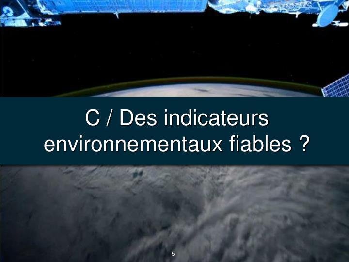 C / Des indicateurs environnementaux fiables ?