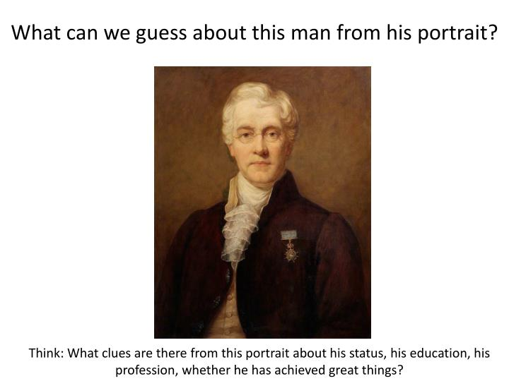 What can we guess about this man from his portrait?