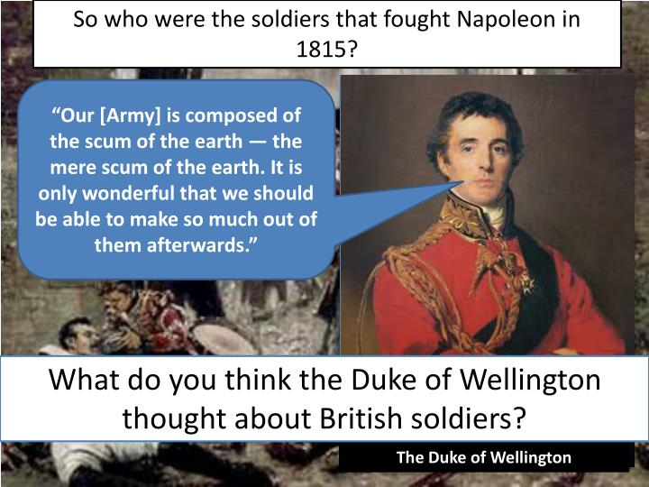 So who were the soldiers that fought Napoleon in 1815?