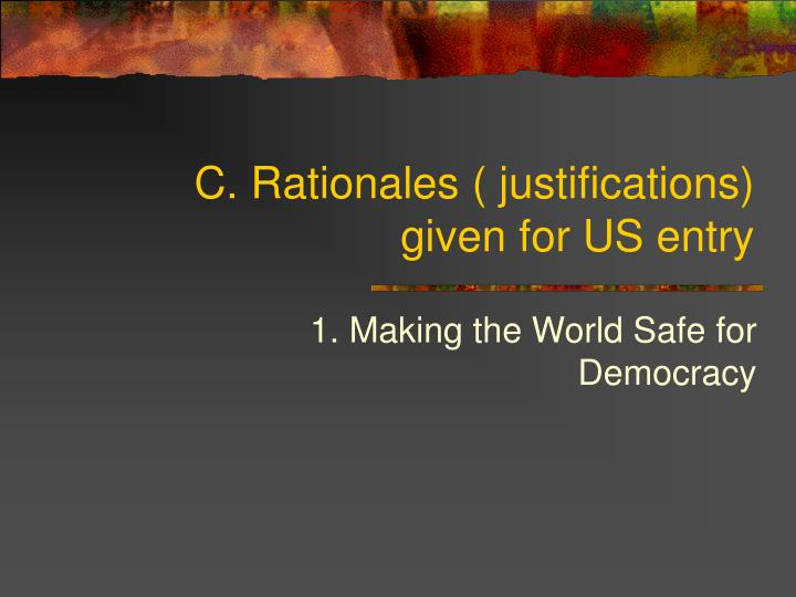 C. Rationales ( justifications)  given for US entry