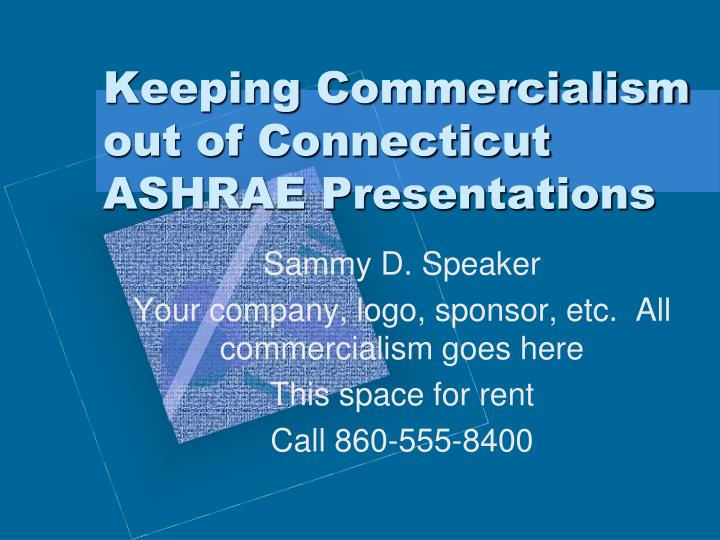 keeping commercialism out of connecticut ashrae presentations n.