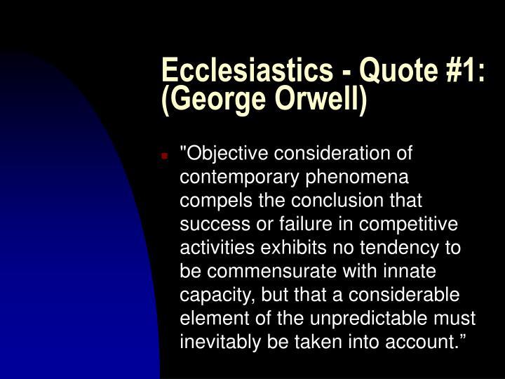 Ecclesiastics - Quote #1: (George Orwell)