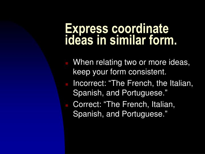Express coordinate ideas in similar form.