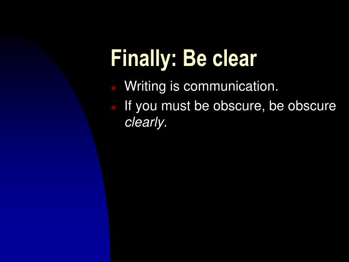 Finally: Be clear
