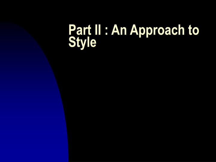 Part II : An Approach to Style