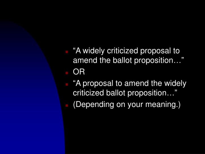 """""""A widely criticized proposal to amend the ballot proposition…"""""""