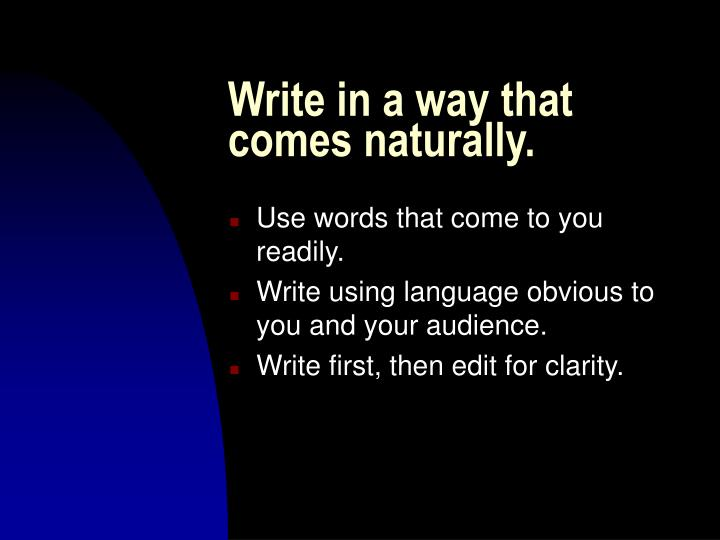Write in a way that comes naturally.