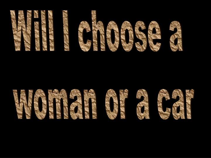 Will I choose a