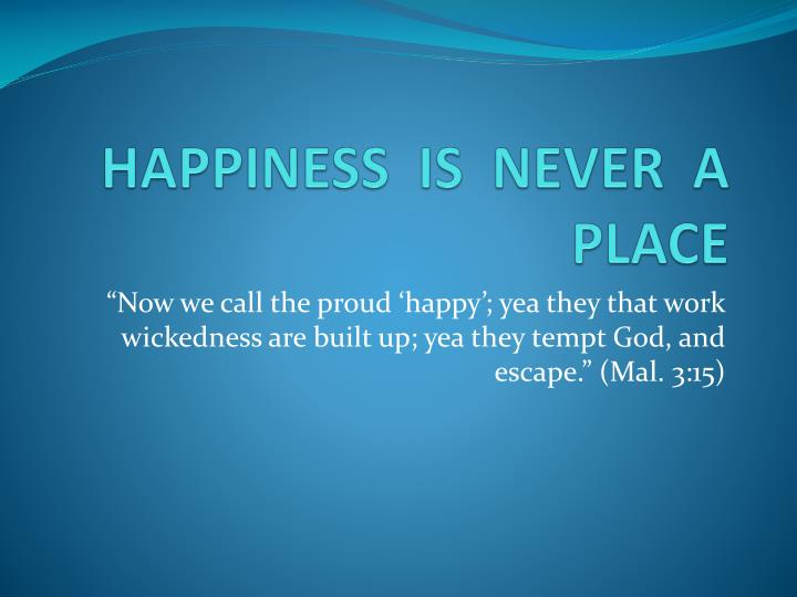 happiness is never a place