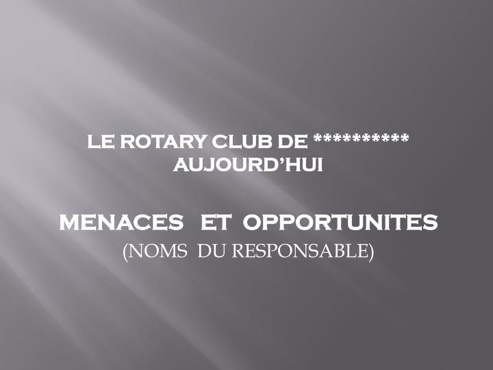 LE ROTARY CLUB DE ********** AUJOURD'HUI