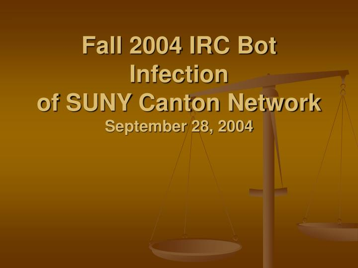 Fall 2004 irc bot infection of suny canton network september 28 2004
