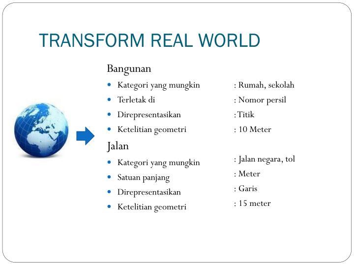 TRANSFORM REAL WORLD