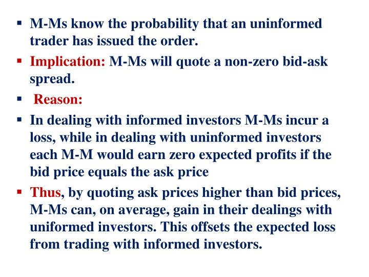 M-Ms know the probability that an uninformed trader has issued the order.