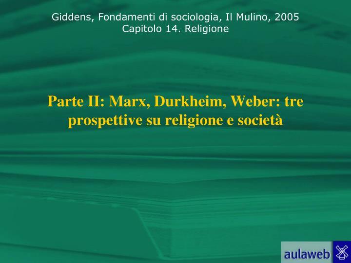 Parte II: Marx, Durkheim, Weber: tre prospettive su religione e società