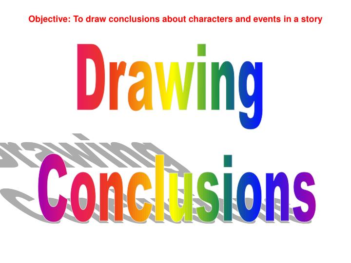 Objective: To draw conclusions about characters and events in a story