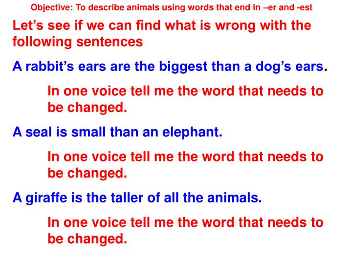 Objective: To describe animals using words that end in –er and -est