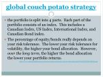 global couch potato strategy