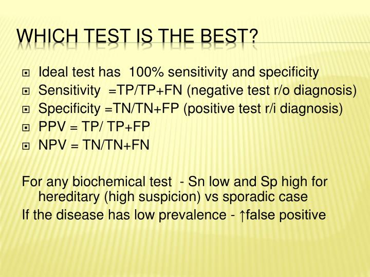 Ideal test has  100% sensitivity and specificity