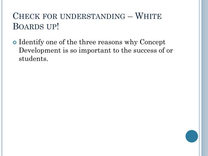 Check for understanding – White Boards up!