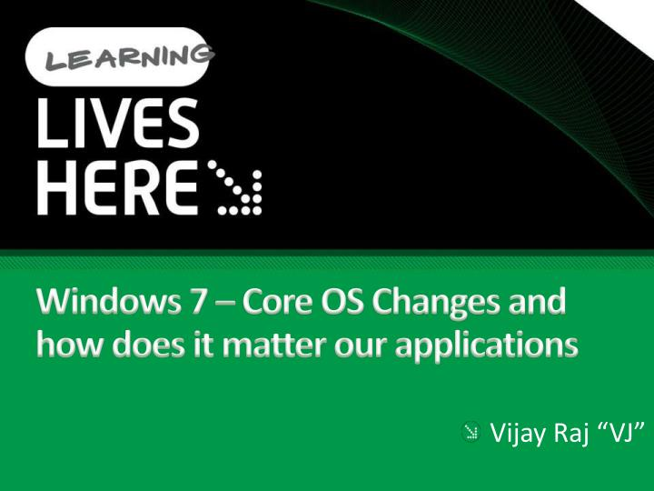 Windows 7 core os changes and how does it matter our applications