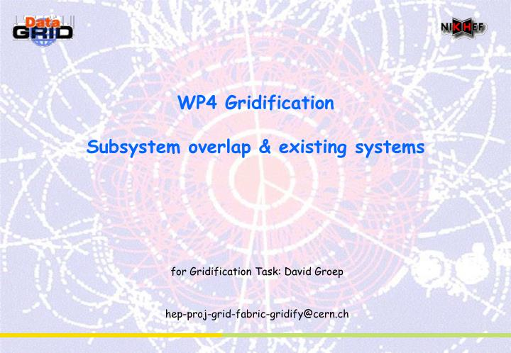 wp4 gridification subsystem overlap existing systems n.
