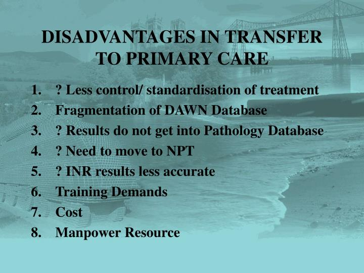 DISADVANTAGES IN TRANSFER TO PRIMARY CARE