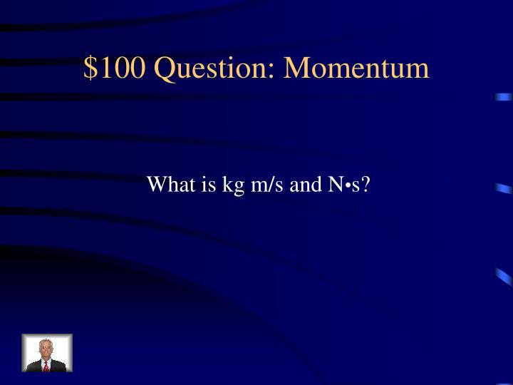 $100 Question: Momentum