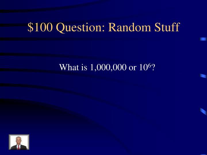 $100 Question: Random Stuff