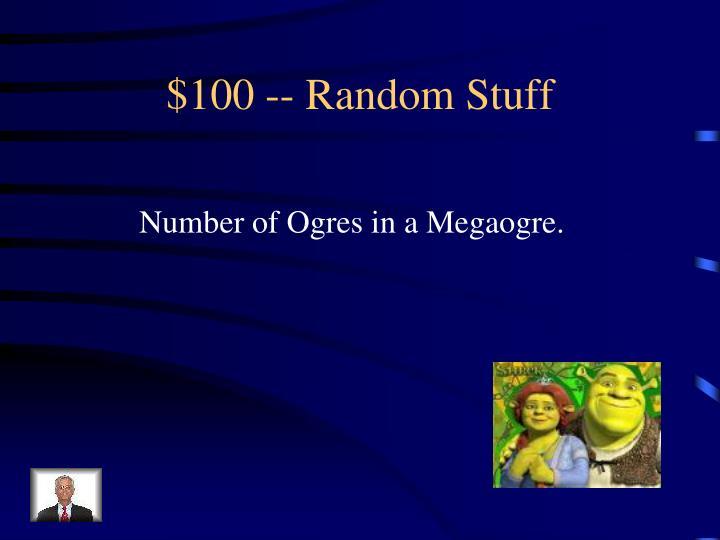 $100 -- Random Stuff