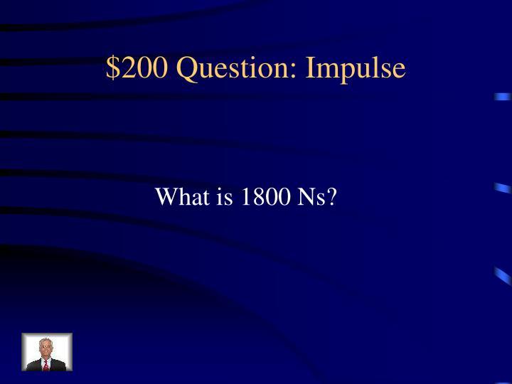 $200 Question: Impulse