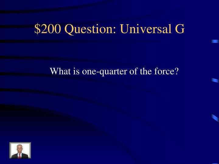 $200 Question: Universal G