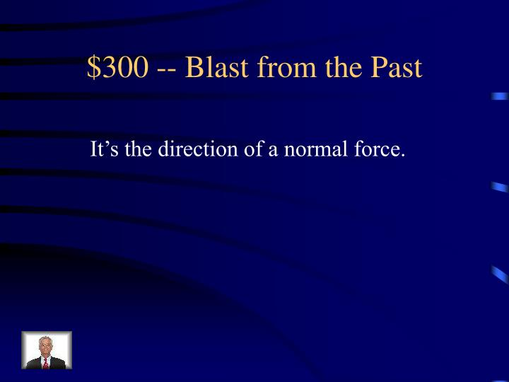 $300 -- Blast from the Past