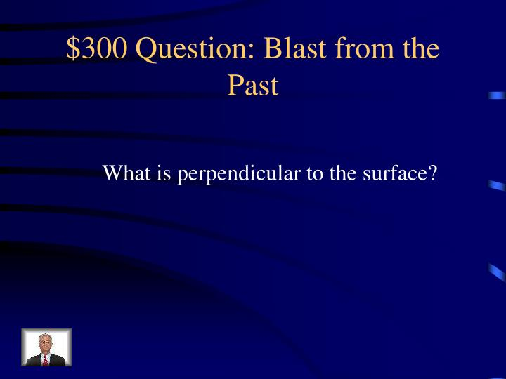 $300 Question: Blast from the Past