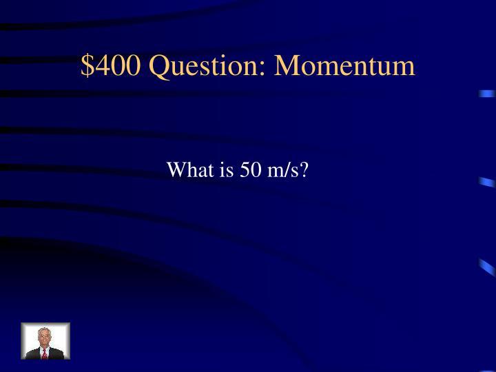 $400 Question: Momentum