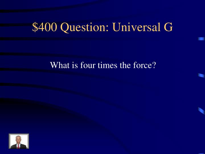 $400 Question: Universal G