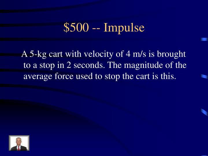 $500 -- Impulse