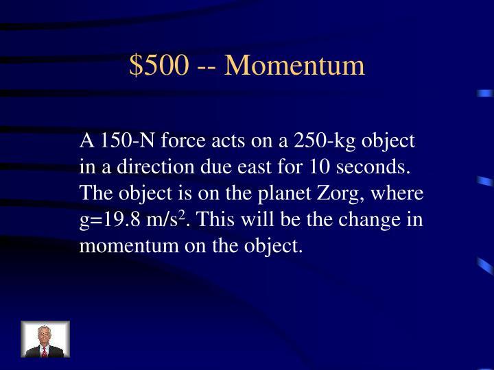 $500 -- Momentum