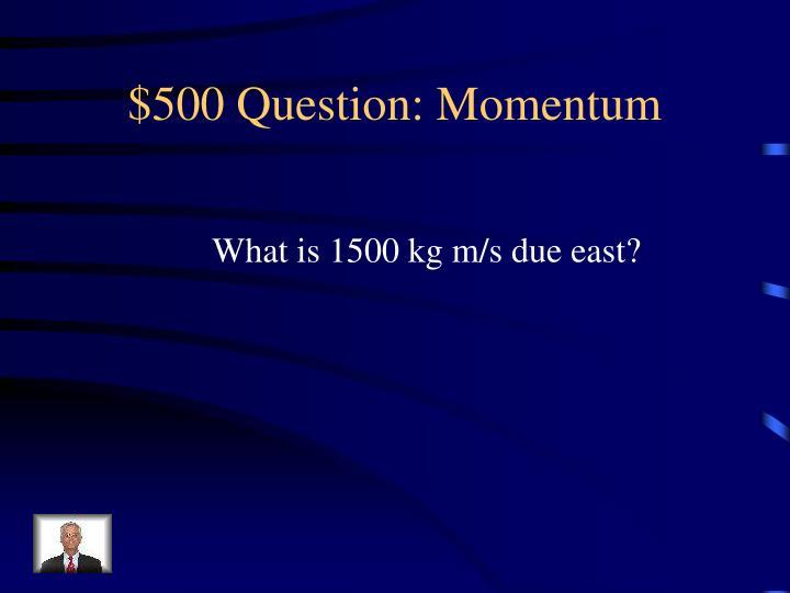 $500 Question: Momentum