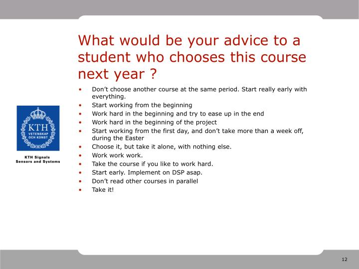 What would be your advice to a student who chooses this course next year ?