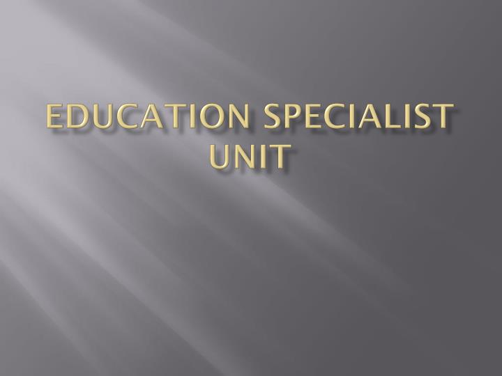 education specialist unit n.