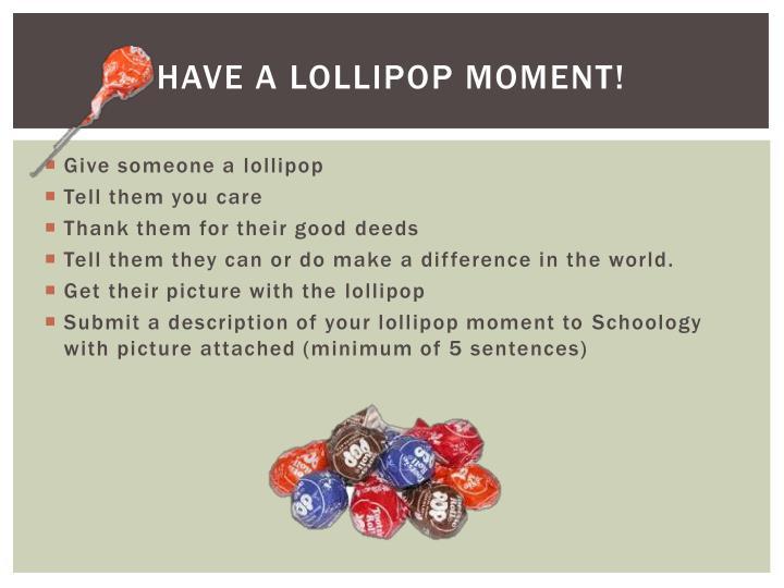 Have a Lollipop Moment!