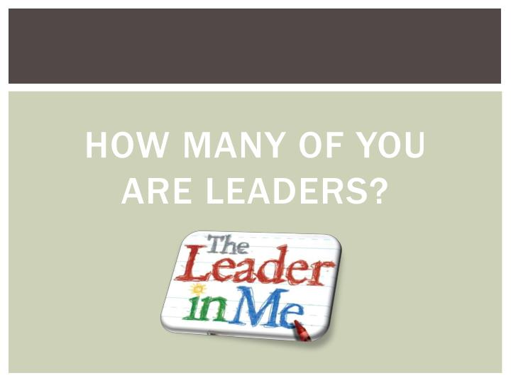 How many of you are leaders