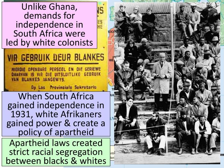 Unlike Ghana, demands for independence in South Africa were