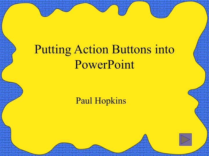 Putting action buttons into powerpoint