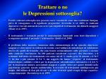 trattare o no le depressioni sottosoglia