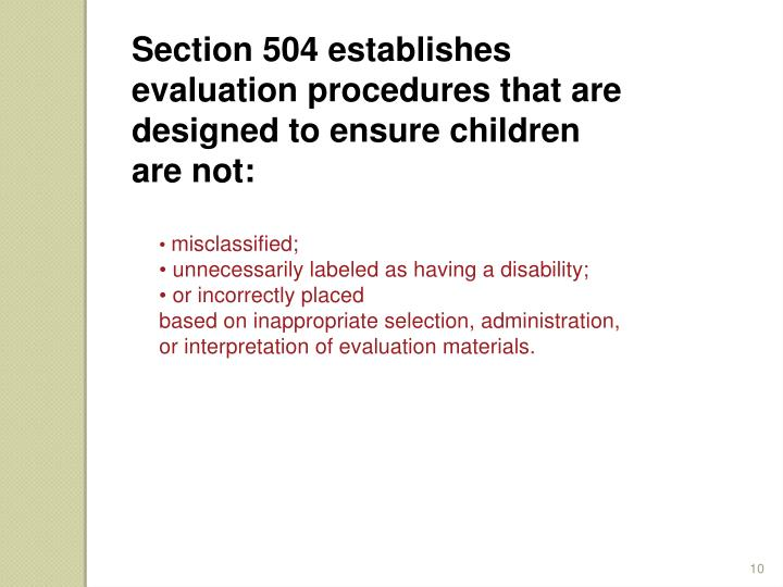 Section 504 establishes evaluation procedures that are designed to ensure children are not: