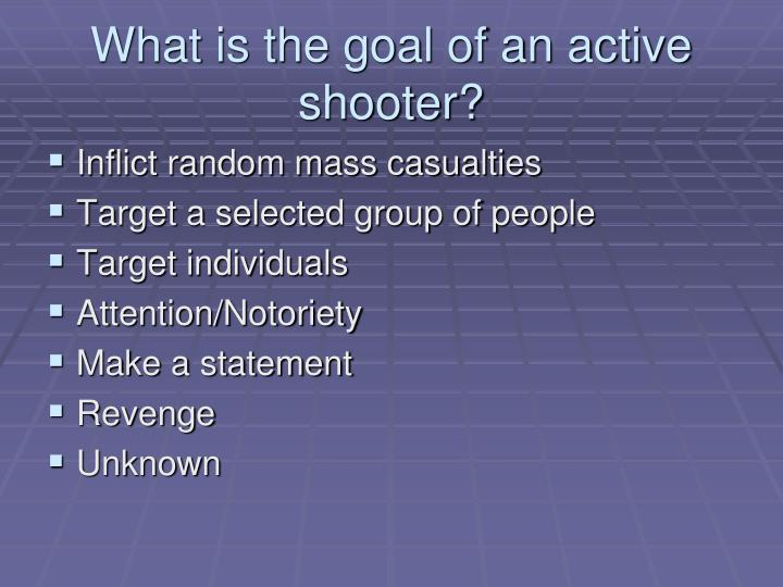 What is the goal of an active shooter?