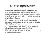 2 processproduktion